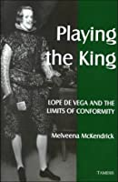 Playing The King: Lope De Vega And The Limits Of