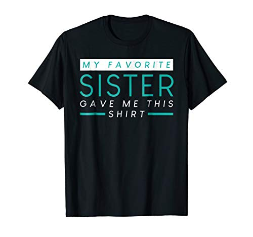My Favorite Sister Bought Me This Shirt Funny Sister T-Shirt