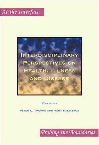 Download Interdisciplinary Perspectives on Health, Illness and Disease (At the Interface: Probing the Boundaries, 21) ebook