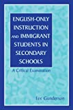 English-Only Instruction and Immigrant Students in Secondary Schools: A Critical Examination, Lee Gunderson, 0805825142