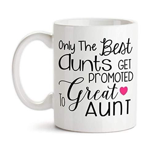 Only the Best Aunts Get Promoted To Great Aunt Ceramic Coffee Mug