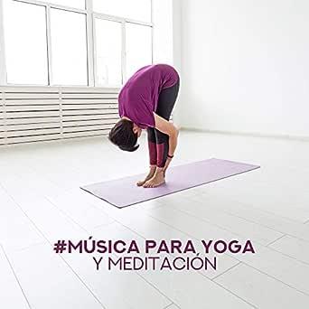 Música para Yoga y Meditación - Meditación Profunda, Yoga ...