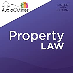 Property Law AudioOutline - Developed for Law School Exams and the Multistate Bar