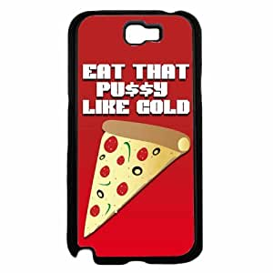 Eat that Pussy Like Cold Pizza- Plastic Phone Case Back Cover Samsung Galaxy Note II 2 N7100 by icecream design