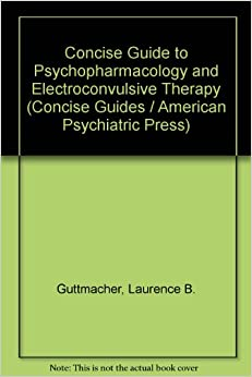 Concise Guide to Psychopharmacology and Electroconvulsive Therapy