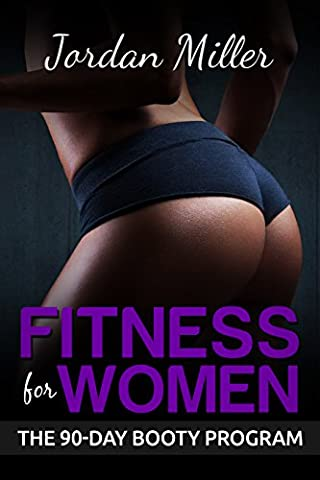 Fitness for Women: The Booty Program: The 90 Day Booty