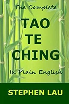 The Complete Tao Te Ching in Plain English (No Ego No Stress, Be A Better and Happier You With Tao Wisdom, TAO The Way to Biblical Wisdom, The Book of Life and Living) by [Lau, Stephen]