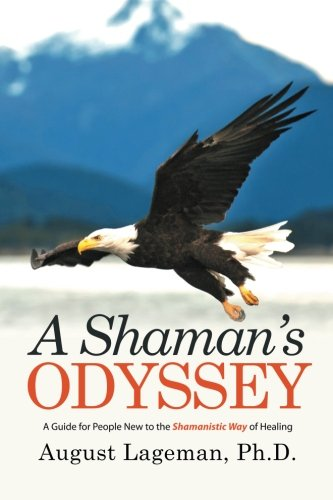 A Shaman's Odyssey: A Guide for People New to the Shamanistic Way of Healing ebook