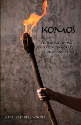 Komos  Celebrating Festivals In Contemporary Hellenic Polytheism