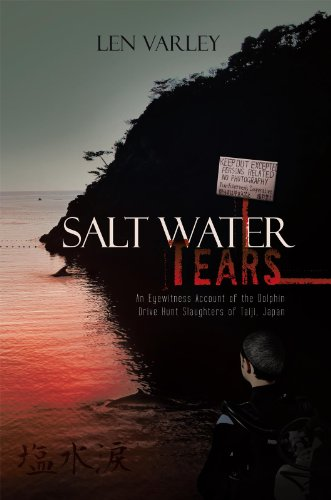 Salt Water Tears: An Eyewitness Account of the Dolphin Drive Hunt Slaughters of Taiji, - Eye Salt