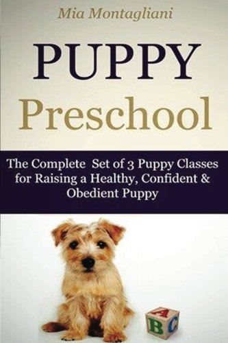 Read Online Puppy Preschool: The Complete Set of 3 Puppy Classes for Raising a Healthy, Confident & Obedient Puppy PDF