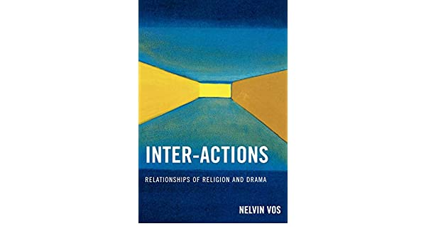 Inter-Actions: Relationships of Religion and Drama - Nelvin Vos - Google Книги
