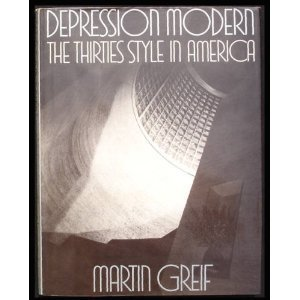 (Depression Modern: The Thirties Style in America)
