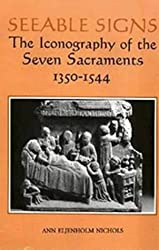 Seeable Signs: The Iconography of the Seven Sacraments, 1350-1544
