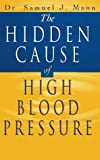 img - for The Hidden Cause of High Blood Pressure: How to find the right treatment book / textbook / text book