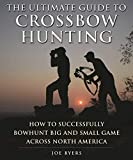 The Ultimate Guide to Crossbow Hunting: How to