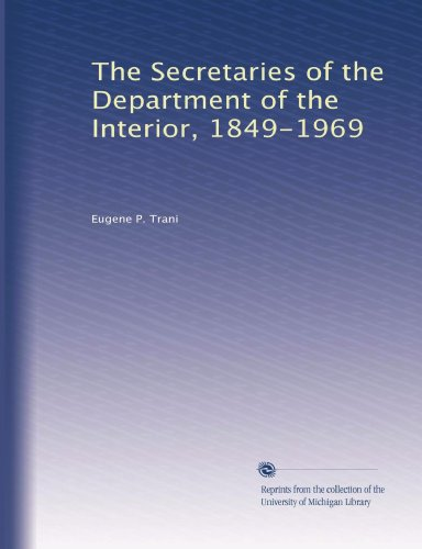 The Secretaries of the Department of the Interior, 1849-1969