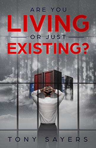 Book: Are You Living Or Just Existing? (Tony Sayers Book 1) by Tony Sayers