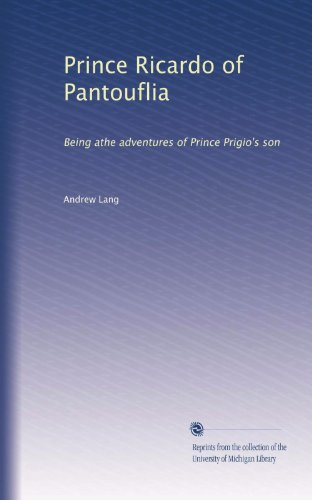 Prince Ricardo of Pantouflia: Being athe adventures of Prince Prigio's son
