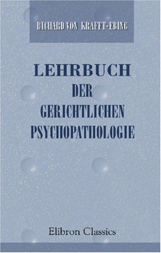 Download Lehrbuch der Gerichtlichen Psychopathologie: Mit Berücksichtigung der Gesetzgebung von Österreich, Deutschland und Frankreich (German Edition) pdf epub