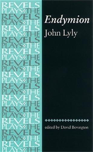 Endymion: John Lyly (Revels Plays MUP)