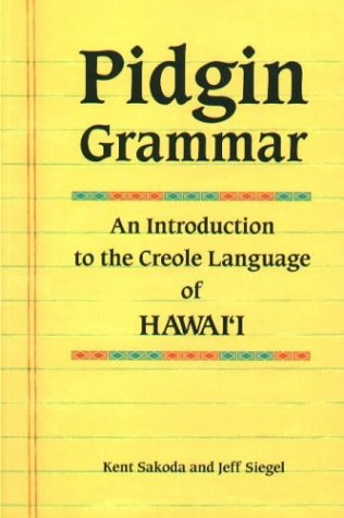 Pidgin Grammar: An Introduction to the Creole Language of Hawaii (English and Hawaiian Edition) by Bess Pr Inc