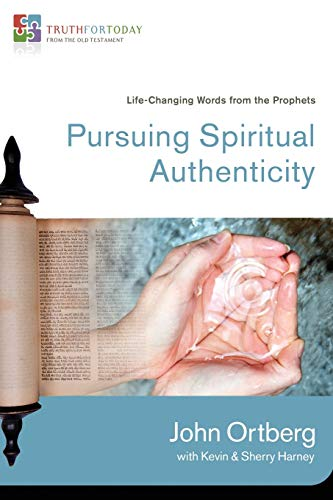 Pursuing Spiritual Authenticity: Life-Changing Words from the Prophets (Truth for Today: From the Old Testament)