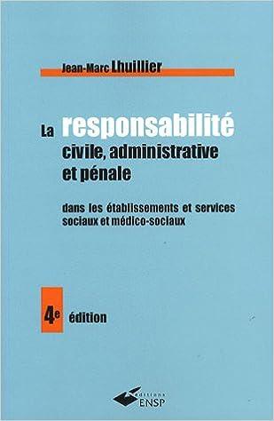 En ligne La responsabilité civile, administrative et pénale dans les établissements et services sociaux et médico-sociaux epub, pdf