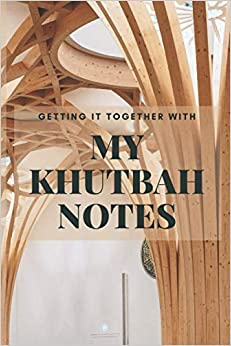 Getting It Together With My Khutbah Notes: Journal to Write Down, Organize & Collect Weekly Jummah (Friday) Mosque Sermons, Islamic Lectures, Daily ... Habits Notebook (Cambridge Eco Masjid Theme)