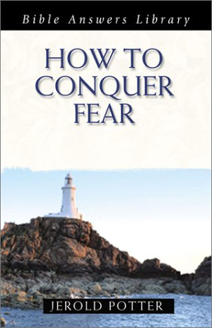How to Conquer Fear: Biblical Guidelines for a Confident Life (Bible Answers Library)