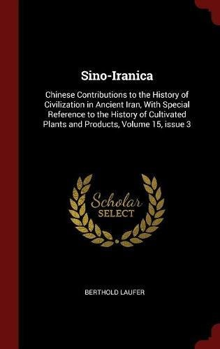Download Sino-Iranica: Chinese Contributions to the History of Civilization in Ancient Iran, With Special Reference to the History of Cultivated Plants and Products, Volume 15, issue 3 pdf