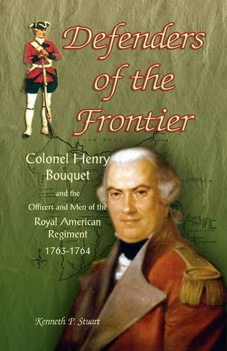 (Defenders of the Frontier: Colonel Henry Bouquet and the Officers and Men of the Royal American Regiment, 1763-1764)