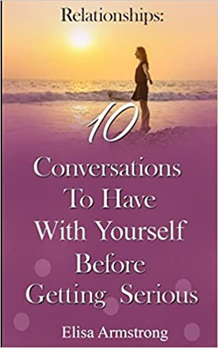 Relationships: 10 Conversations to Have with Yourself Before Getting