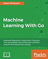 Machine Learning With Go Front Cover