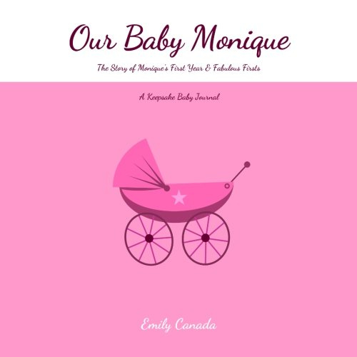 Read Online Our Baby Monique, The Story of Monique's First Year and Fabulous Firsts, A Keepsake Baby Journal pdf
