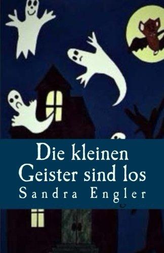 Die kleinen Geister sind los: 6 spannende und gruselige Geschichten zum Schmunzeln. (Volume 1) (German Edition)