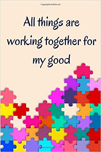 All things are working together for my good: Bible Scripture, Goals