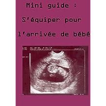 Mini guide : s'équiper pour l'arrivée de bébé (French Edition)