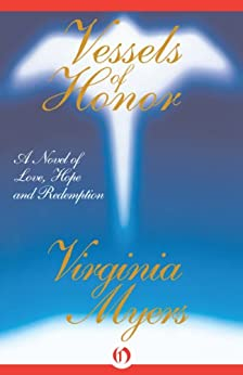 Vessels of Honor: A Novel of Love, Hope, and Redemption by [Myers, Virginia]
