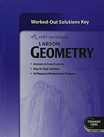 Holt McDougal Larson Geometry: Common Core Worked-Out Solutions Key - Geometry Common Core