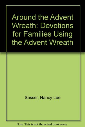 Advent Prayers Wreath - Around the Advent Wreath: Devotions for Families Using the Advent Wreath