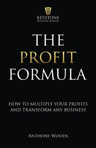 The Profit Formula: How to Multiply Your Profits and Transform Any Business