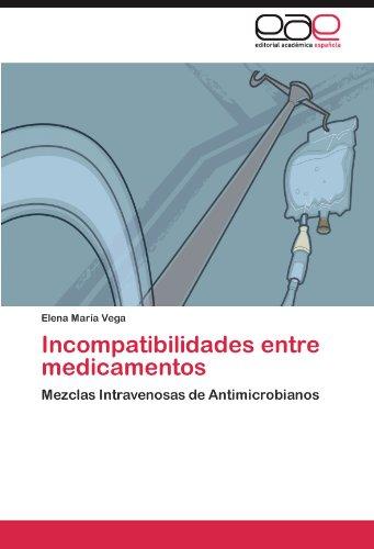 Incompatibilidades entre medicamentos: Mezclas Intravenosas de Antimicrobianos (Spanish Edition) [Elena Maria Vega] (Tapa Blanda)