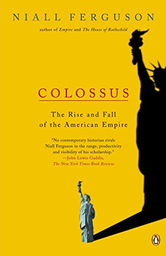 Colossus: The Rise and Fall of the American Empire (The Rise And Fall Of The American Empire)