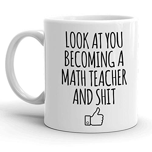 Look At You Becoming A Math Teacher And Shit, Appreciation Teaching Gifts, Funny Mathematics Coffee Mug - Appreciate Mathematician, Gift for School Students Graduating from College University 11oz Mug