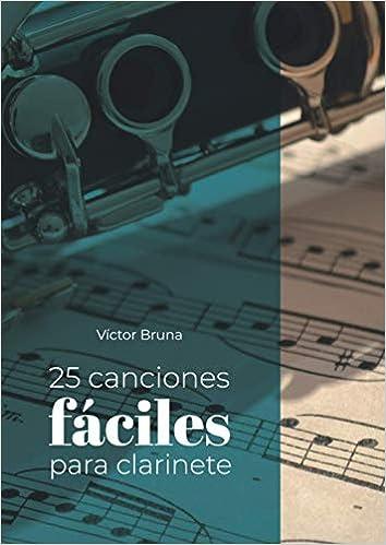 Amazon Com 25 Canciones Faciles Para Clarinete Incluye Acordes Para Acompanar Todas Las Melodias Spanish Edition 9798580776071 Bruna Garcia Victor Books
