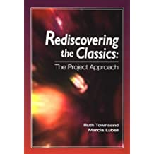 Rediscovering the Classics: The Project Approach by Marcia Lubell (1999-10-20)