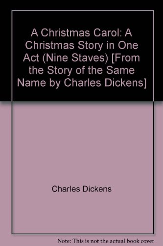 A Christmas Carol: A Christmas Story in One Act (Nine Staves) [From the Story of the Same Name by Charles Dickens]