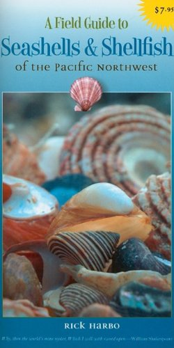 Pacific Shells - A Field Guide to Seashells and Shellfish of the Pacific Northwest (Field Guides of the Pacific Northwest)