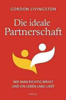 die ideale partnerschaft wie man richtig w hlt und ein leben lang liebt german edition. Black Bedroom Furniture Sets. Home Design Ideas